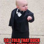 Godfather Baby | I WANTED A DOWN PILLOW SO I TOLD THAT DUCK TO GO PLUCK ITSELF | image tagged in godfather baby | made w/ Imgflip meme maker