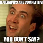 Read An AlJazeera Article Complaining That The Olympics Are Too Competitive | THE OLYMPICS ARE COMPETITIVE? YOU DON'T SAY? | image tagged in you don't say,olympics,olympianproduct | made w/ Imgflip meme maker