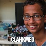 clock boy | CLAHKMED | image tagged in clock boy | made w/ Imgflip meme maker