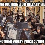 monkeys on computers | FBI TEAM WORKING ON HILLARY'S EMAILS CLAIM NOTHING WORTH PROSECUTING HER ON | image tagged in monkeys on computers | made w/ Imgflip meme maker