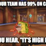 "Every. Single. Time. | WHEN YOUR TEAM HAS 99% ON CAPTURE, AND YOU HEAR, ""IT'S HIGH NOON."" 