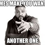 Hopefully so | MY MEMES MAKE YOU WANT TO DO ANOTHER ONE | image tagged in dj khaled another one | made w/ Imgflip meme maker