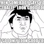 "How I felt as a teen all the time | WHEN SOMEBODY SAYS YOU ""ACTUALLY"" LOOK GOOD TODAY WTF SO I ONLY LOOK GOOD TODAY. 