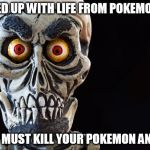 My Life | MESSED UP WITH LIFE FROM POKEMON GO? I NOW MUST KILL YOUR POKEMON AND YOU | image tagged in achmed the dead terrorist,pokemon go,pokemon,funny memes | made w/ Imgflip meme maker