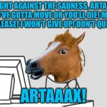 Stupid Horse! | FIGHT AGAINST THE SADNESS, ARTAX! YOU'VE GOTTA MOVE OR YOU'LL DIE! MOVE, PLEASE! I WON'T GIVE UP! DON'T QUIT! ARTAAAX! | image tagged in memes,computer horse,neverending story,sadness,swamp | made w/ Imgflip meme maker
