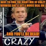 Hot Scale Meme | YOU HAVE TO FIND THE RIGHT MIX OF CRAZY AND HOT, OTHERWISE SHE'LL GET A MOVIE DEAL ON LIFETIME AND YOU'LL BE DEAD! | image tagged in memes,hot scale,how i met your mother,barney stinson,don't become a lifetime movie,i'm a lucky lucky man | made w/ Imgflip meme maker