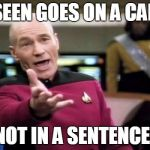 Picard Wtf Meme | I SEEN GOES ON A CAKE NOT IN A SENTENCE! | image tagged in memes,picard wtf | made w/ Imgflip meme maker