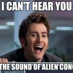 Doctor Who | I CAN'T HEAR YOU OVER THE SOUND OF ALIEN CONQUEST | image tagged in doctor who | made w/ Imgflip meme maker