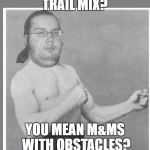 Here's a Blast From The Past... | TRAIL MIX? YOU MEAN M&MS WITH OBSTACLES? | image tagged in overly nerdy nerd,googol,olympianproduct | made w/ Imgflip meme maker