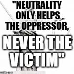 "Lady Justice | ""NEUTRALITY ONLY HELPS THE OPPRESSOR, NEVER THE VICTIM"" 