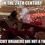 Star Trek Bridge Explosions | IN THE 24TH CENTURY CIRCUIT BREAKERS ARE NOT A THING | image tagged in star trek bridge explosions | made w/ Imgflip meme maker