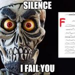 Achmed The Dead Terrorist | SILENCE I FAIL YOU | image tagged in achmed the dead terrorist | made w/ Imgflip meme maker
