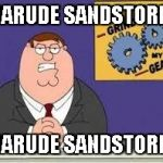 You know what really grinds my gears | DARUDE SANDSTORM DARUDE SANDSTORM | image tagged in you know what really grinds my gears | made w/ Imgflip meme maker