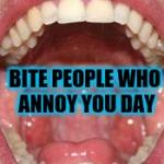 8/30 Bite People Who Annoy You Day: Say Ahhh meme