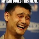 fnny asian man | MY DAD LOVES THIS MEME | image tagged in fnny asian man | made w/ Imgflip meme maker