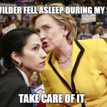 WHOA, HERE SHE COMES | GENE WILDER FELL ASLEEP DURING MY SPEECH TAKE CARE OF IT. | image tagged in hillary clinton,election 2016,gene wilder,kim jong un | made w/ Imgflip meme maker