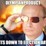 I'll Be Keeping Track In My Tagline | OLYMPIANPRODUCT COUNTS DOWN TO ELECTION DAY USA | image tagged in putin nuke 2,election 2016,countdown,olympianproduct,65 days till election day | made w/ Imgflip meme maker
