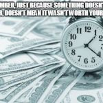 "Hora Extra Meme | ""REMEMBER, JUST BECAUSE SOMETHING DOESN'T LAST FOREVER, DOESN'T MEAN IT WASN'T WORTH YOUR WHILE."" 