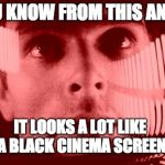 Oh My God Orange Meme | YOU KNOW FROM THIS ANGLE IT LOOKS A LOT LIKE A BLACK CINEMA SCREEN | image tagged in memes,oh my god orange | made w/ Imgflip meme maker
