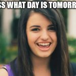 Rebecca Black Meme | GUESS WHAT DAY IS TOMORROW... | image tagged in memes,rebecca black | made w/ Imgflip meme maker