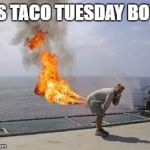 Explosive Diarrhea | ITS TACO TUESDAY BOYS | image tagged in explosive diarrhea | made w/ Imgflip meme maker