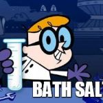 Dexter Meme | BATH SALTS | image tagged in memes,dexter | made w/ Imgflip meme maker