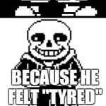 "pun master sans  | SO WHY WAS THE TYRE SLEEPY BECAUSE HE FELT ""TYRED"" 