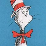 "cat in the hat | ""THE MORE THAT YOU READ, THE MORE THINGS YOU WILL KNOW. THE MORE THAT YOU LEARN, THE MORE PLACES YOU'LL GO.""  - DR. SEUSS IN MEMORY OF MRS.  