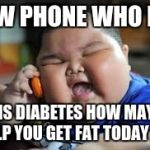 Fat kid on phone | NEW PHONE WHO DIS DIS DIABETES HOW MAY I HELP YOU GET FAT TODAY SIR | image tagged in fat kid on phone | made w/ Imgflip meme maker