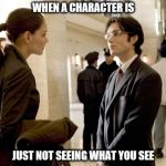 Dr Crane Meme | WHEN A CHARACTER IS JUST NOT SEEING WHAT YOU SEE | image tagged in memes,dr crane | made w/ Imgflip meme maker
