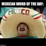 Mexican Word of the Day (LARGE) meme