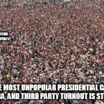 HUGEcrowd | I'M VOTING THIRD PARTY! TWO OF THE MOST UNPOPULAR PRESIDENTIAL CANDIDATES IN AMERICA, AND THIRD PARTY TURNOUT IS STILL PITIFUL | image tagged in hugecrowd | made w/ Imgflip meme maker