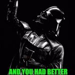 Darth Vader Motivational Speaker | ALWAYS TRY TO BE MODEST AND YOU HAD BETTER BE DAMNED PROUD OF IT! | image tagged in darth vader,funny,memes | made w/ Imgflip meme maker