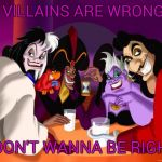 Disney villains  | IF VILLAINS ARE WRONG... I DON'T WANNA BE RIGHT | image tagged in disney villains | made w/ Imgflip meme maker