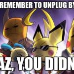 CASHWAG Crew Meme | DIDN'T YOU REMEMBER TO UNPLUG BY THE PLUG? CHAZ, YOU DIDN'T... | image tagged in memes,cashwag crew | made w/ Imgflip meme maker