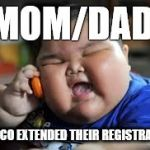 Fat kid on phone | MOM/DAD EDRECO EXTENDED THEIR REGISTRATION | image tagged in fat kid on phone | made w/ Imgflip meme maker