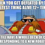 Eggman Deals With It | WHEN YOU GET DEFEATED BY THE FASTEST THING ALIVE 12+ TIMES BUT STILL HAVE A WHOLE DECK OF CARDS EACH CORRESPONDING TO A NEW ROBOTIC THREAT | image tagged in eggman is disappointed - sonic x,dealwithit,dealwithitglasses,sonic x,sonic,eggman | made w/ Imgflip meme maker