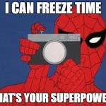 Spiderman Camera Meme | I CAN FREEZE TIME WHAT'S YOUR SUPERPOWER? | image tagged in memes,spiderman camera,spiderman | made w/ Imgflip meme maker