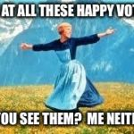 Sorry, they're not there.  And they're not happy about their choices.  | LOOK AT ALL THESE HAPPY VOTERS! DO YOU SEE THEM?  ME NEITHER. | image tagged in memes,look at all these,happy voters,election 2016,leongambetta,dank | made w/ Imgflip meme maker