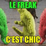 Ah Freak Out! | LE FREAK C'EST CHIC | image tagged in three dancing raycats,memes | made w/ Imgflip meme maker