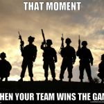 Teamwork. | THAT MOMENT WHEN YOUR TEAM WINS THE GAME | image tagged in army,teamwork,teamwork makes the dream work,csgo,tf2,f2p | made w/ Imgflip meme maker