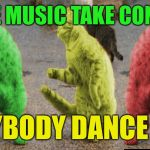 RayCats jamming to the beat | LET THE MUSIC TAKE CONTROL... EVERYBODY DANCE NOW! | image tagged in three dancing raycats,memes | made w/ Imgflip meme maker