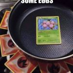 pokémon cooking | IMMA COOKING SOME EGGS LALALALALA | image tagged in pokmon cooking | made w/ Imgflip meme maker