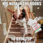 dressed up | IRONICALLY, GRANT KEPT HIS NOSE IN THE BOOKS TO BRING UP FALLING GRADES | image tagged in falling down the stairs,memes | made w/ Imgflip meme maker