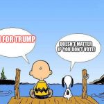 Snoopy  | I'M FOR TRUMP DOESN'T MATTER IF  YOU DON'T VOTE! | image tagged in snoopy | made w/ Imgflip meme maker