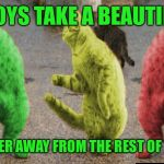 These cats just wanna have fun! | SOME BOYS TAKE A BEAUTIFUL GIRL AND HIDE HER AWAY FROM THE REST OF THE WORLD | image tagged in three dancing raycats,memes | made w/ Imgflip meme maker