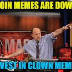 The number of clown memes are on the up... | COIN MEMES ARE DOWN INVEST IN CLOWN MEMES | image tagged in memes,mad money jim cramer,coins,clowns,scary clown | made w/ Imgflip meme maker