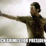 rick grimes thumbs up | RICK GRIMES FOR PRESIDENT | image tagged in rick grimes thumbs up | made w/ Imgflip meme maker