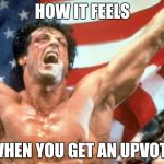 Rocky Victory | HOW IT FEELS WHEN YOU GET AN UPVOTE | image tagged in rocky victory | made w/ Imgflip meme maker