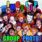 Clowns | I GROUP M G F I P L PHOTO | image tagged in clowns | made w/ Imgflip meme maker